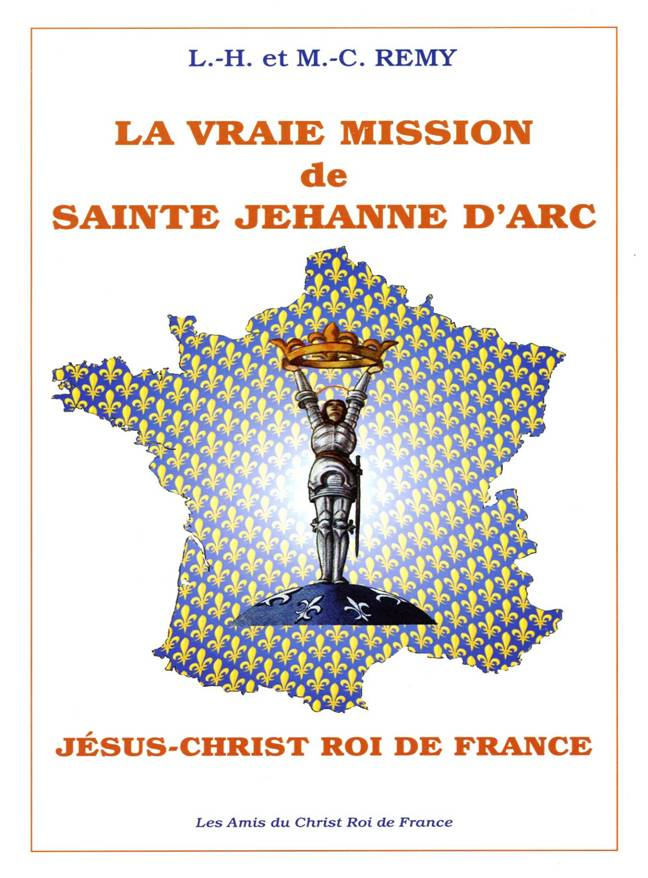 La vraie mission de sainte Jehanne d'Arc : le Christ Roi de France, Louis-Hubert et Marie-Christine Remy