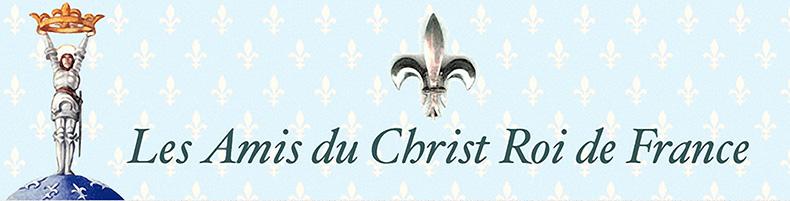 Les Amis du Christ Roi de France | Catholiques Semper Idem